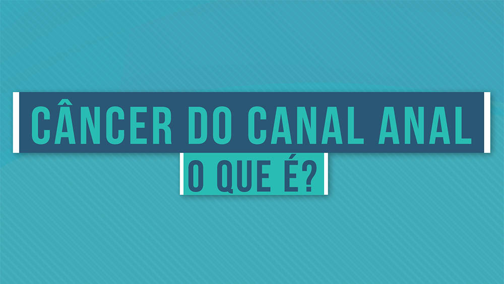Câncer do canal anal o que é.