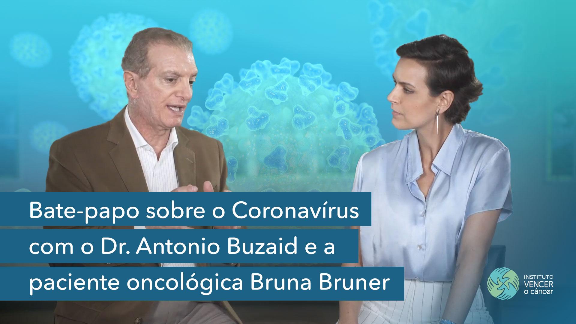 Bate-papo sobre o Coronavírus com o Dr. Antonio Buzaid e a paciente oncológica Bruna Bruner