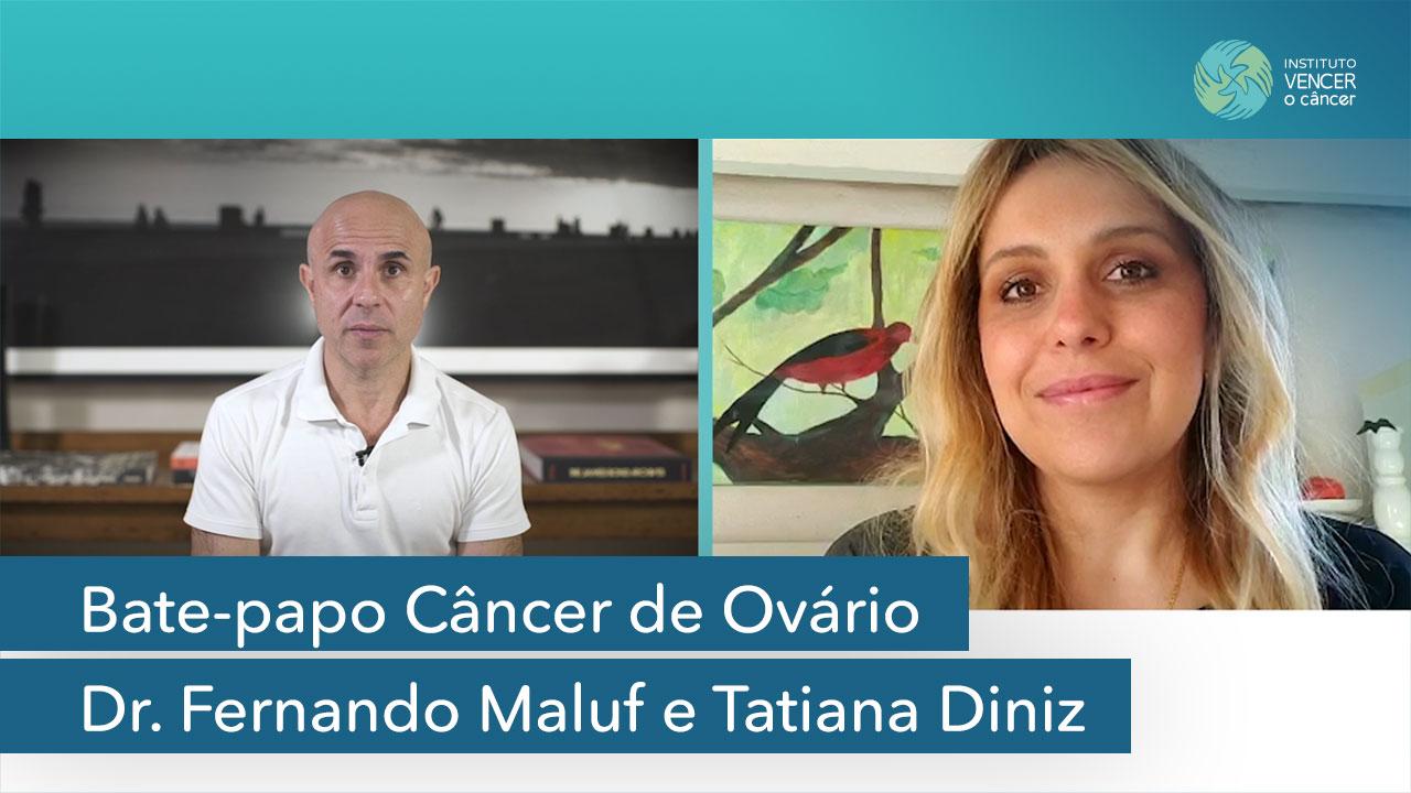 Bate-papo Câncer de Ovário Dr. Fernando Maluf e Tatiana Diniz